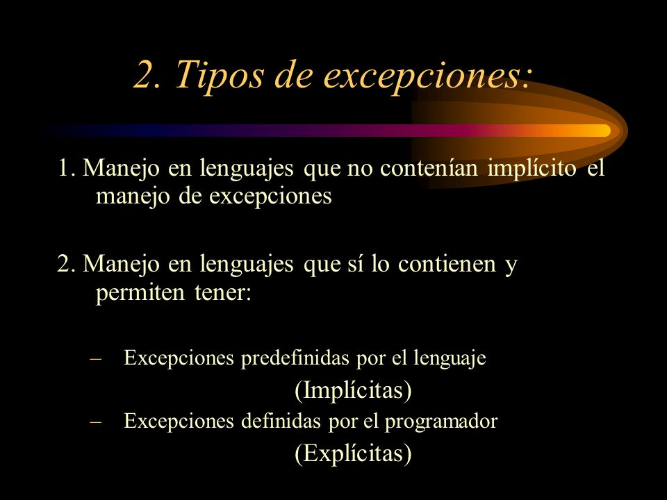 2. Tipos de excepciones: 1. Manejo en lenguajes que no contenían implícito el manejo de excepciones.