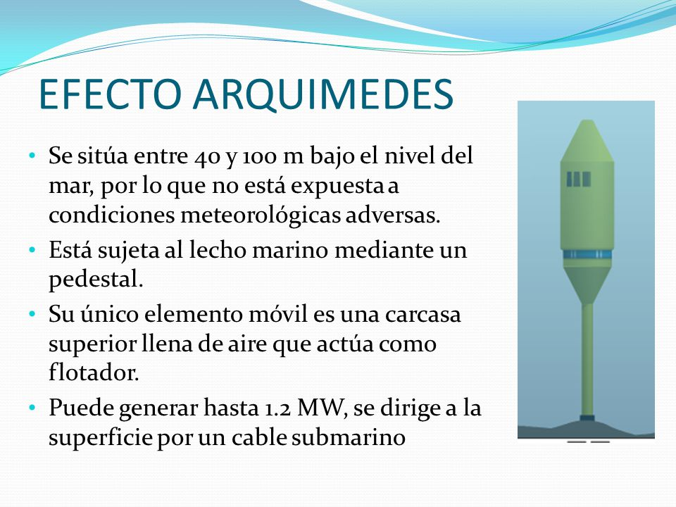 EFECTO ARQUIMEDES Se sitúa entre 40 y 100 m bajo el nivel del mar, por lo que no está expuesta a condiciones meteorológicas adversas.