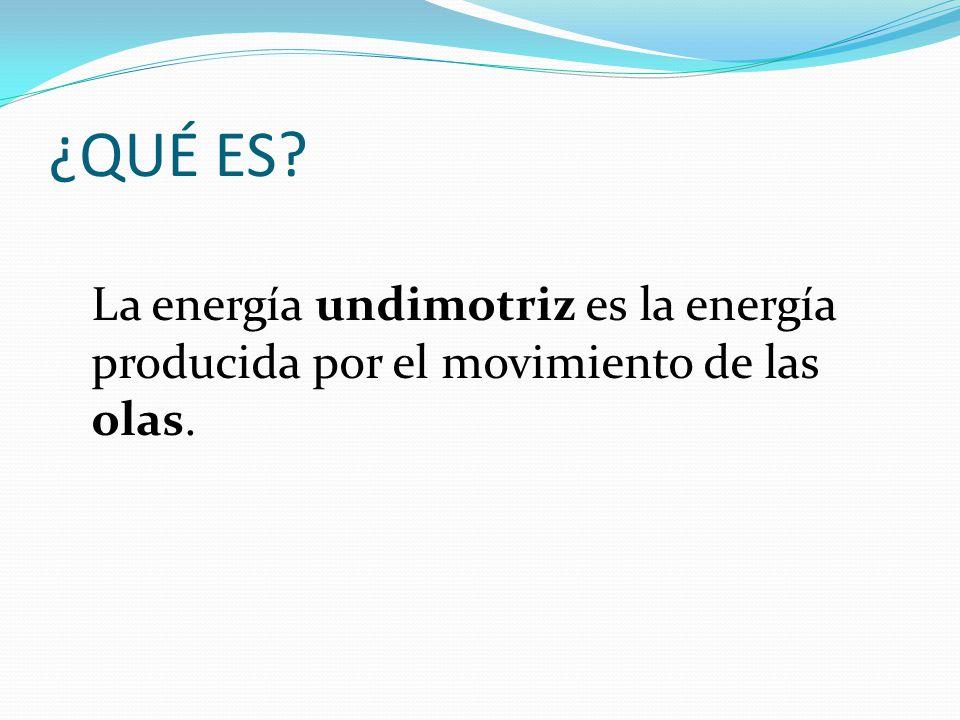 ¿QUÉ ES La energía undimotriz es la energía producida por el movimiento de las olas.