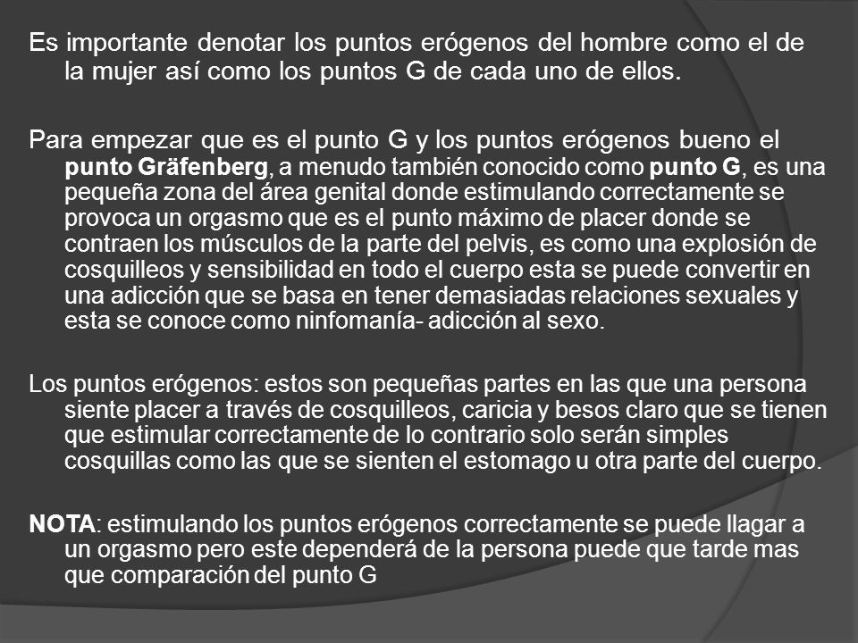 Es importante denotar los puntos erógenos del hombre como el de la mujer así como los puntos G de cada uno de ellos.