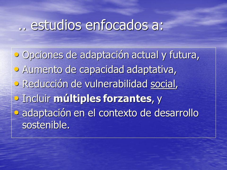 .. estudios enfocados a: Opciones de adaptación actual y futura,