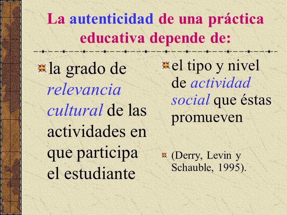 La autenticidad de una práctica educativa depende de: