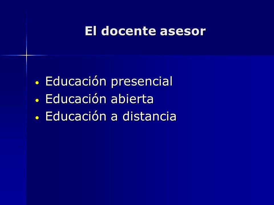 El docente asesor Educación presencial Educación abierta