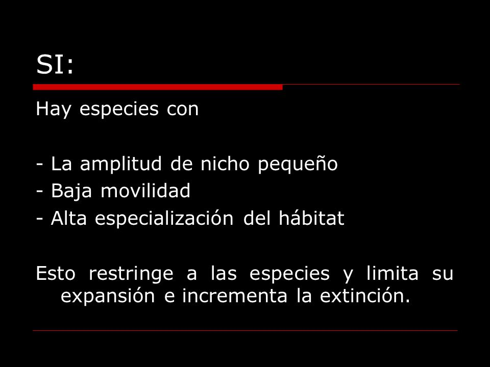 SI: Hay especies con - La amplitud de nicho pequeño - Baja movilidad