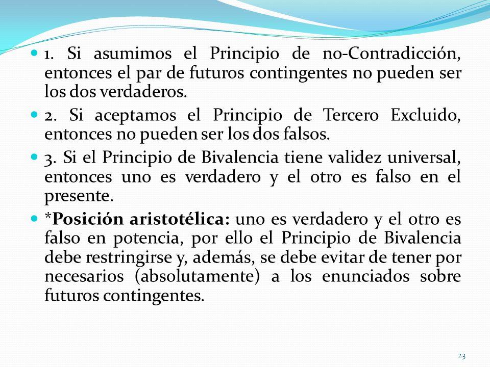 1. Si asumimos el Principio de no-Contradicción, entonces el par de futuros contingentes no pueden ser los dos verdaderos.