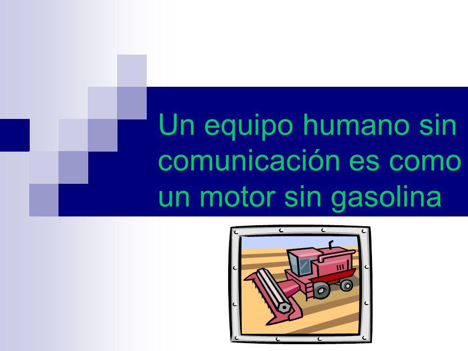 Un equipo humano sin comunicación es como un motor sin gasolina
