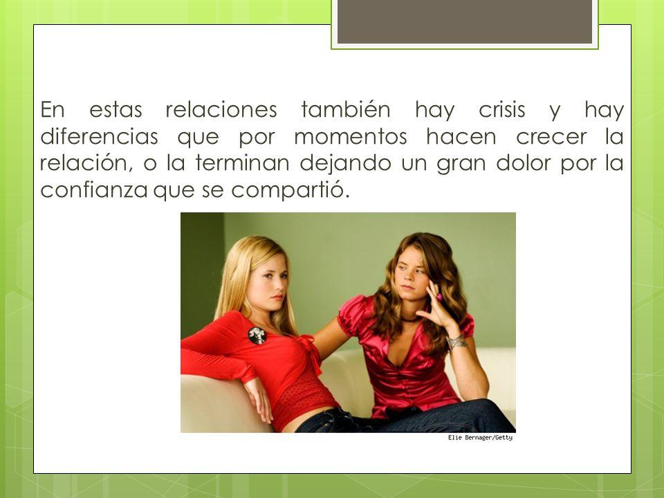 En estas relaciones también hay crisis y hay diferencias que por momentos hacen crecer la relación, o la terminan dejando un gran dolor por la confianza que se compartió.