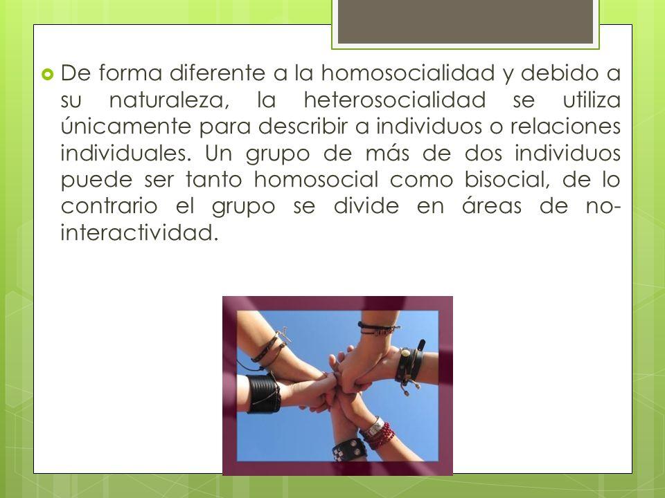 De forma diferente a la homosocialidad y debido a su naturaleza, la heterosocialidad se utiliza únicamente para describir a individuos o relaciones individuales.