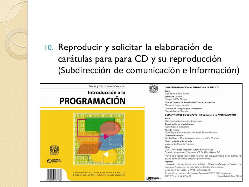Reproducir y solicitar la elaboración de carátulas para para CD y su reproducción (Subdirección de comunicación e Información) .