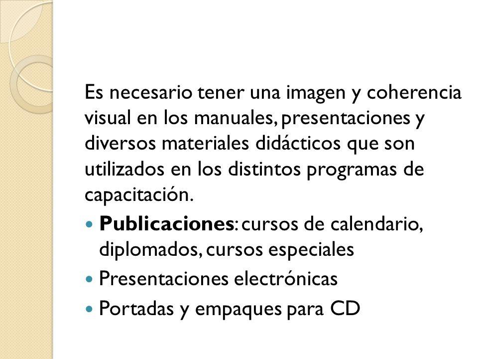Es necesario tener una imagen y coherencia visual en los manuales, presentaciones y diversos materiales didácticos que son utilizados en los distintos programas de capacitación.