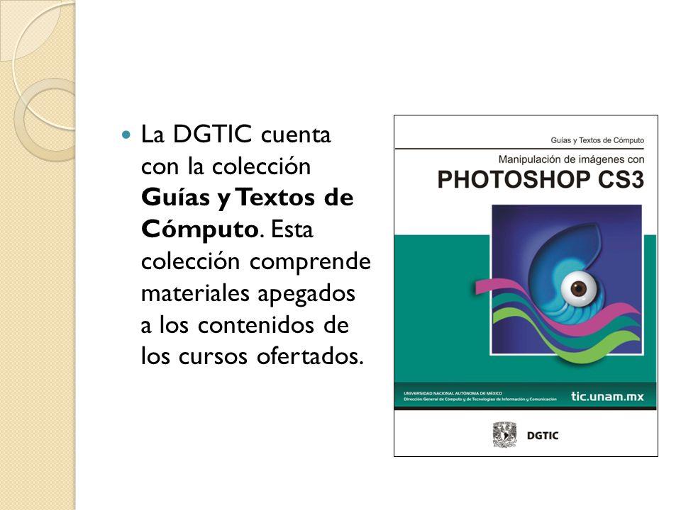 La DGTIC cuenta con la colección Guías y Textos de Cómputo