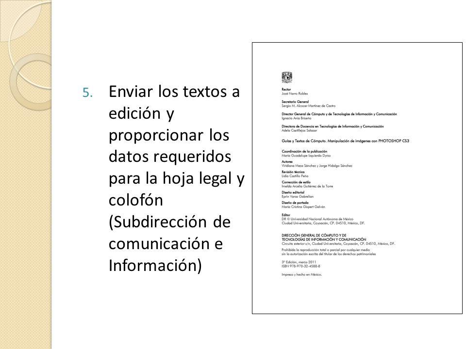 Enviar los textos a edición y proporcionar los datos requeridos para la hoja legal y colofón (Subdirección de comunicación e Información)