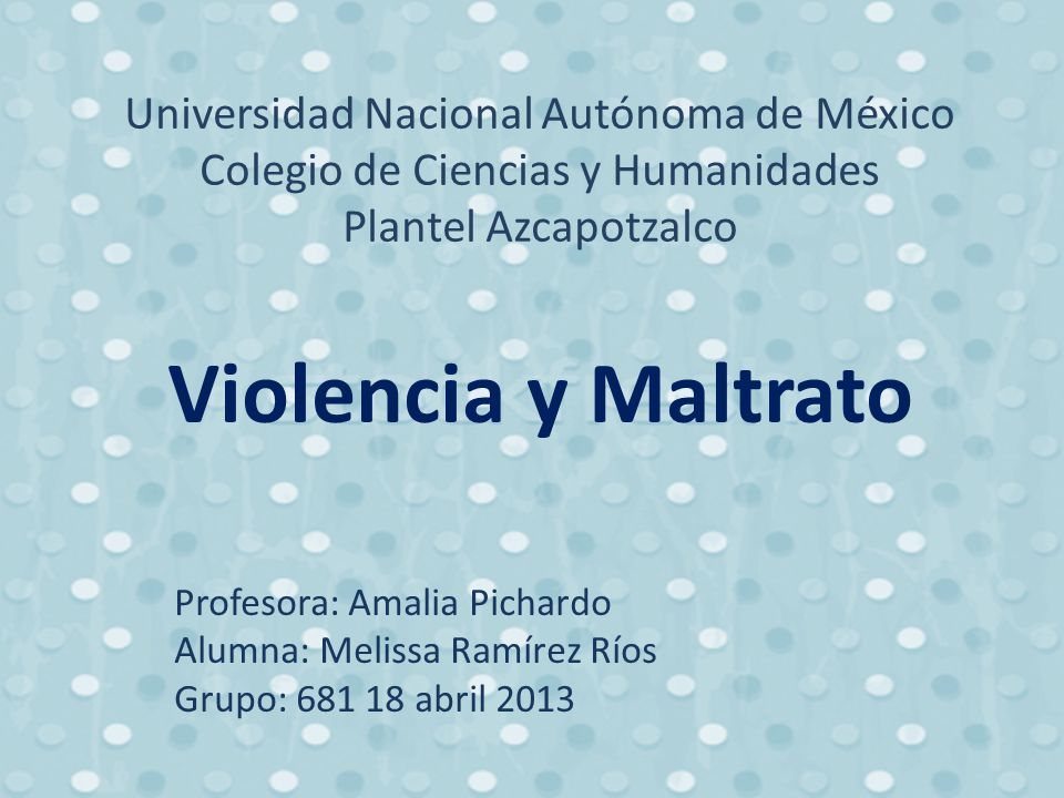 Universidad Nacional Autónoma de México Colegio de Ciencias y Humanidades Plantel Azcapotzalco Violencia y Maltrato
