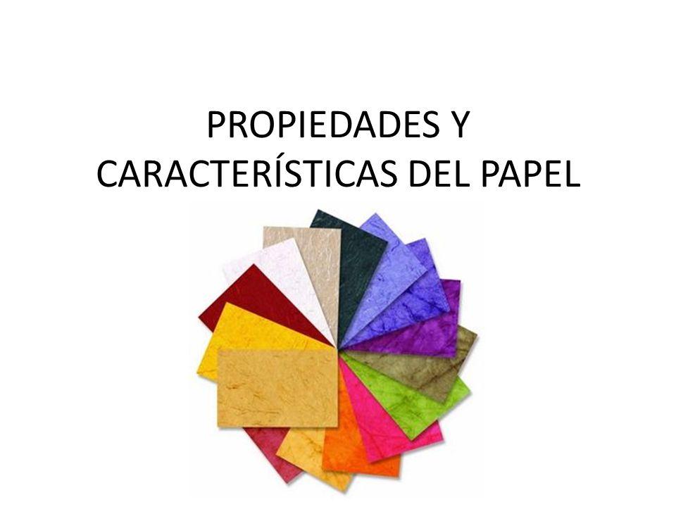 PROPIEDADES Y CARACTERÍSTICAS DEL PAPEL