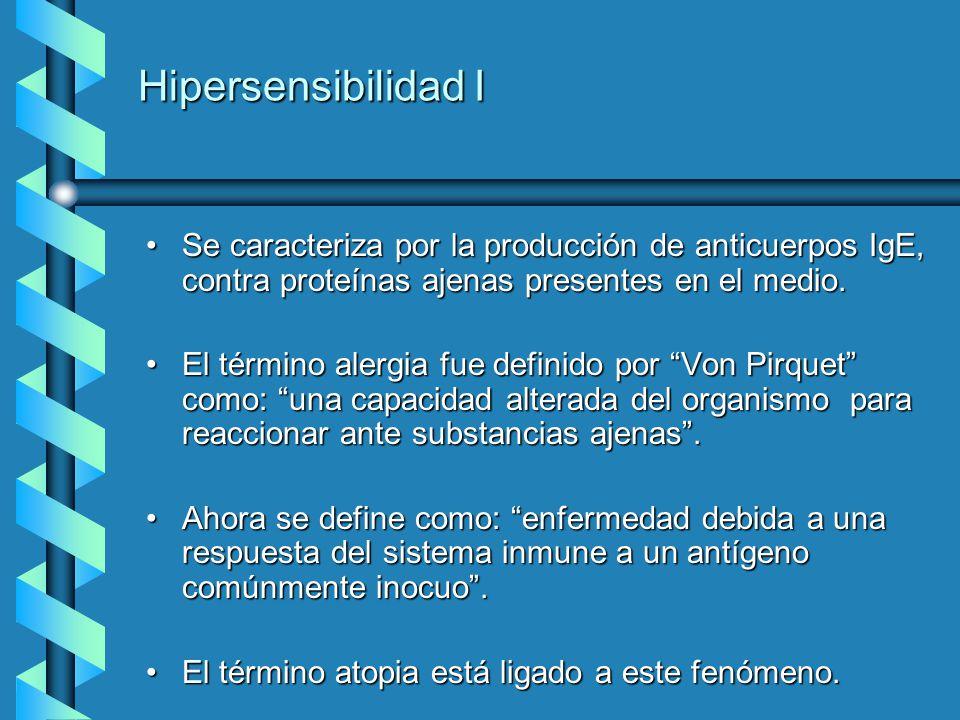 Hipersensibilidad I Se caracteriza por la producción de anticuerpos IgE, contra proteínas ajenas presentes en el medio.