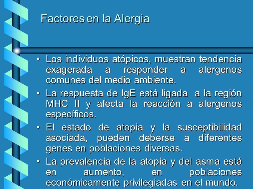 Factores en la Alergia Los individuos atópicos, muestran tendencia exagerada a responder a alergenos comunes del medio ambiente.