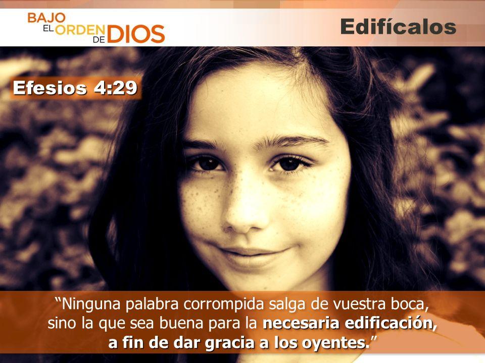 Edifícalos Efesios 4:29.