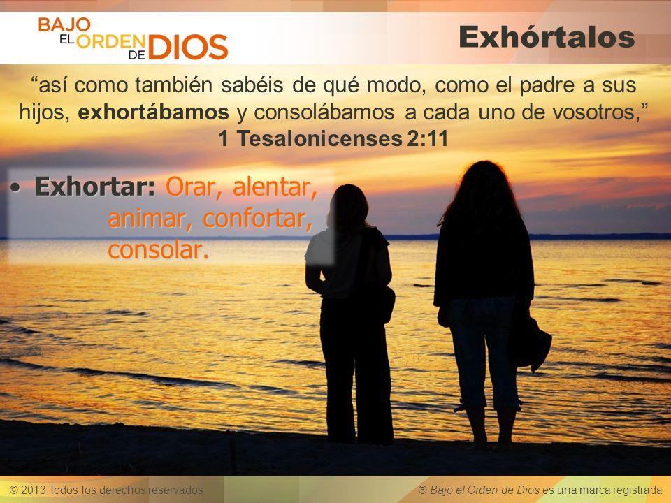 Exhórtalos Exhortar: Orar, alentar, animar, confortar, consolar.