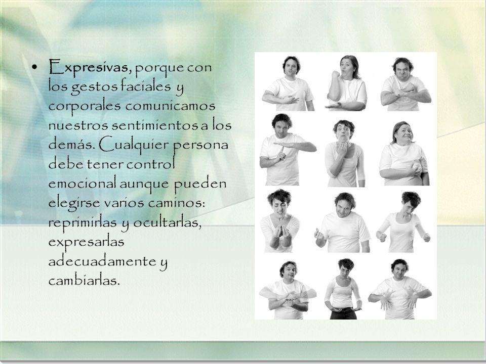 Expresivas, porque con los gestos faciales y corporales comunicamos nuestros sentimientos a los demás.