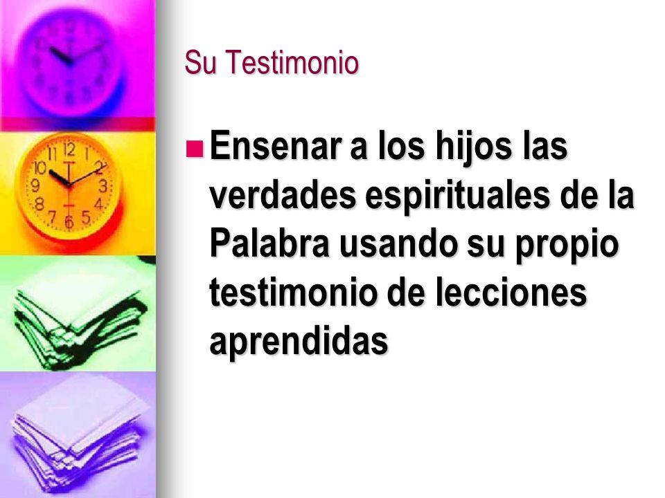 Su TestimonioEnsenar a los hijos las verdades espirituales de la Palabra usando su propio testimonio de lecciones aprendidas.