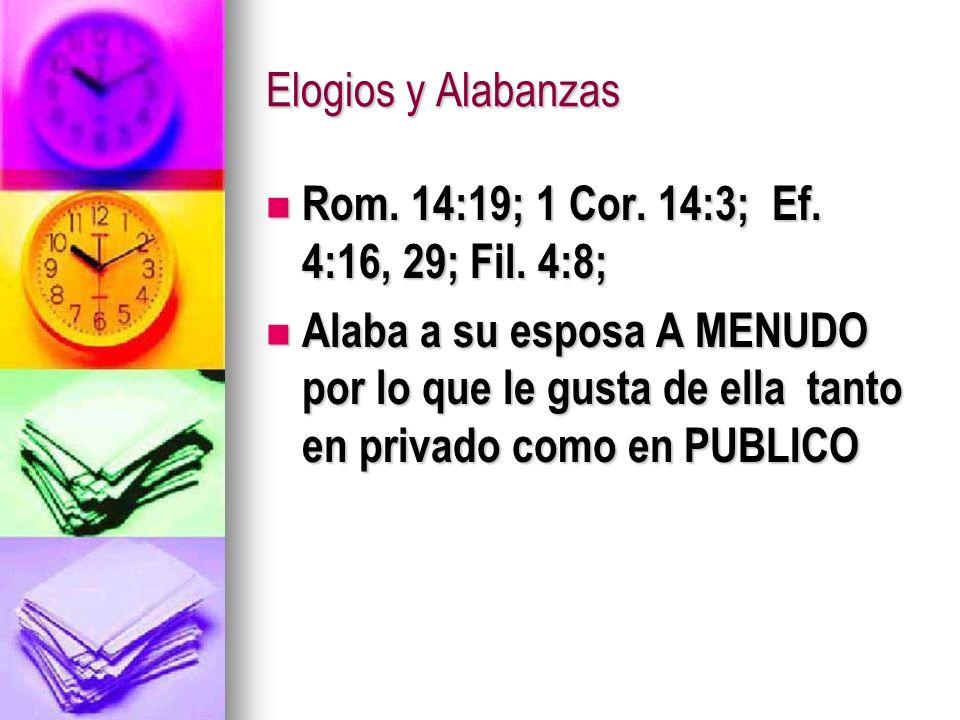 Elogios y Alabanzas Rom. 14:19; 1 Cor. 14:3; Ef. 4:16, 29; Fil. 4:8;
