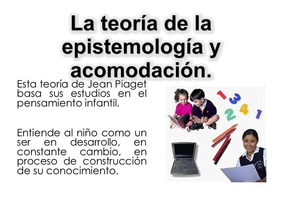 La teoría de la epistemología y acomodación.