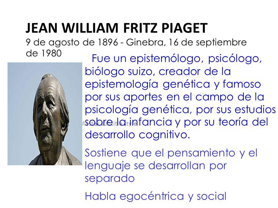 JEAN WILLIAM FRITZ PIAGET 9 de agosto de 1896 - Ginebra, 16 de septiembre de 1980