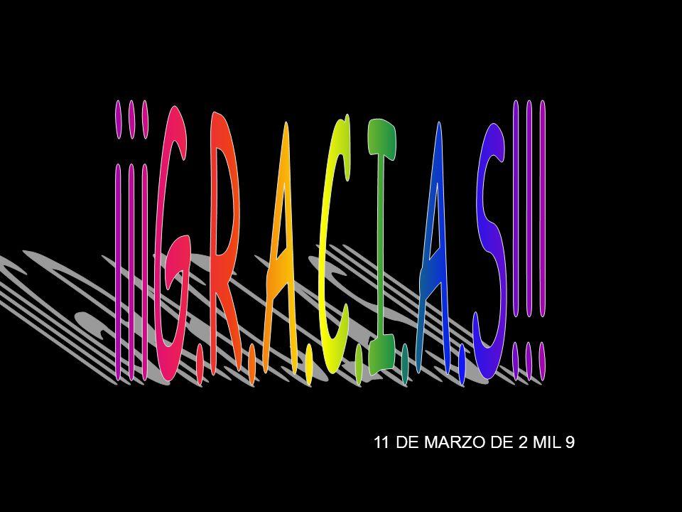 ¡¡¡G.R.A.C.I.A.S!!! 11 DE MARZO DE 2 MIL 9