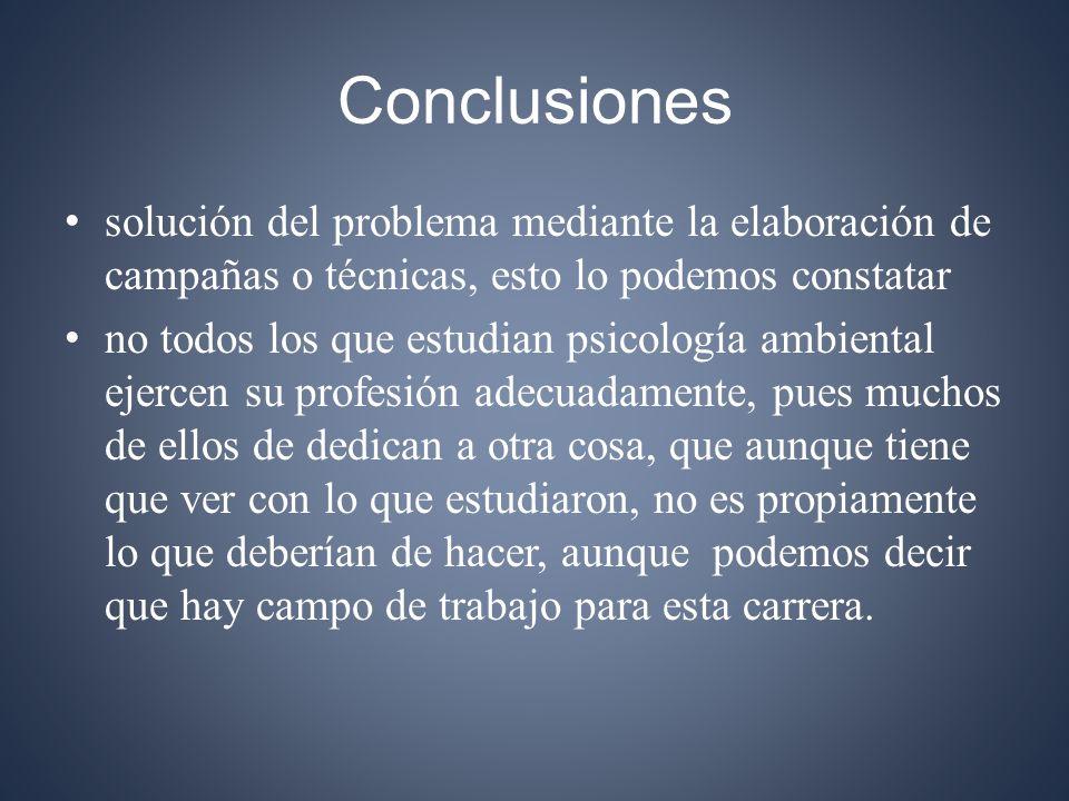 Conclusiones solución del problema mediante la elaboración de campañas o técnicas, esto lo podemos constatar.