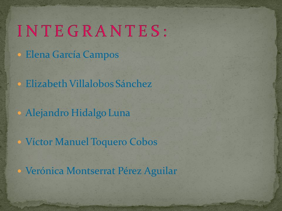 I N T E G R A N T E S : Elena García Campos