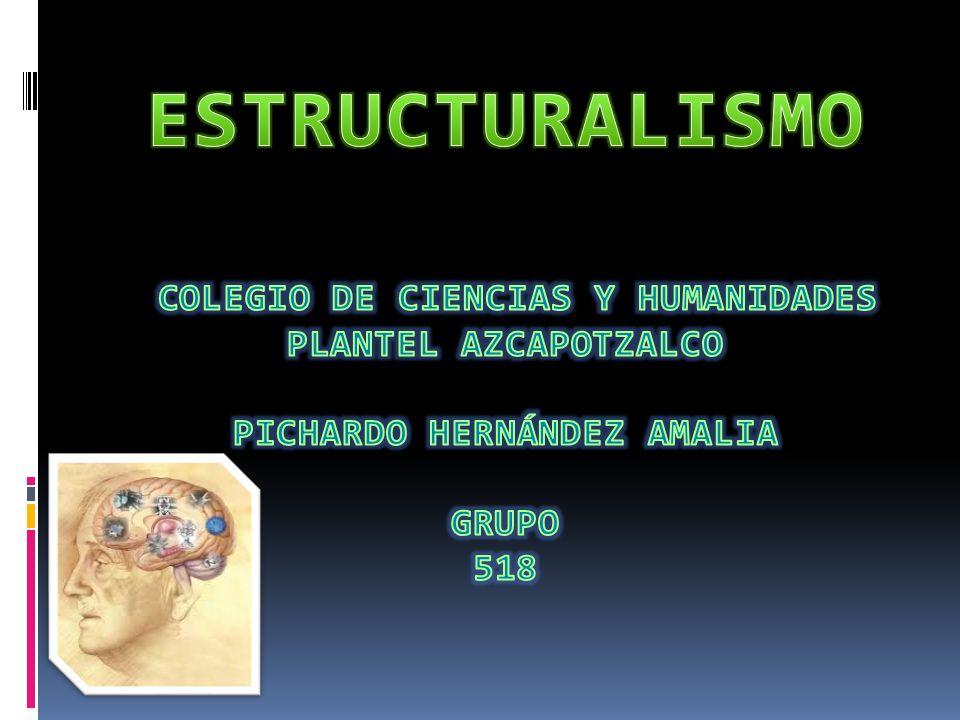 ESTRUCTURALISMO colegio de ciencias y humanidades plantel azcapotzalco Pichardo Hernández Amalia Grupo 518
