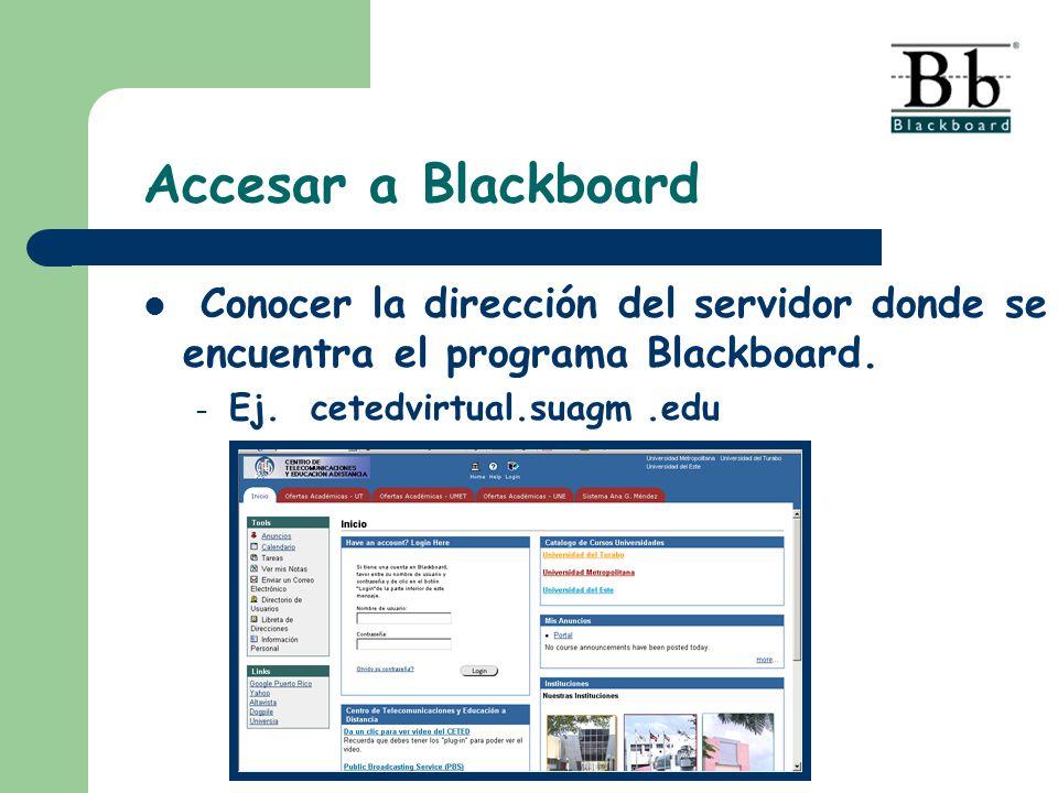Accesar a Blackboard Conocer la dirección del servidor donde se encuentra el programa Blackboard.