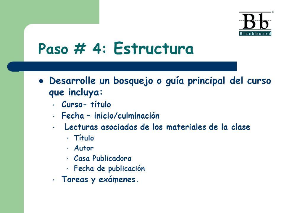 Paso # 4: Estructura Desarrolle un bosquejo o guía principal del curso que incluya: Curso- título.