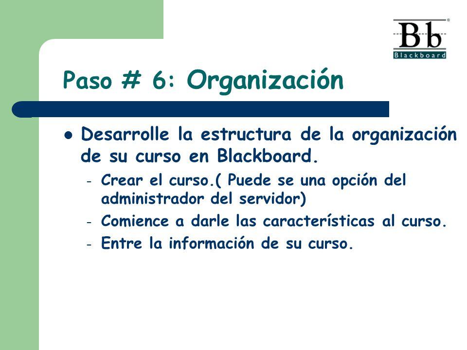 Paso # 6: Organización Desarrolle la estructura de la organización de su curso en Blackboard.