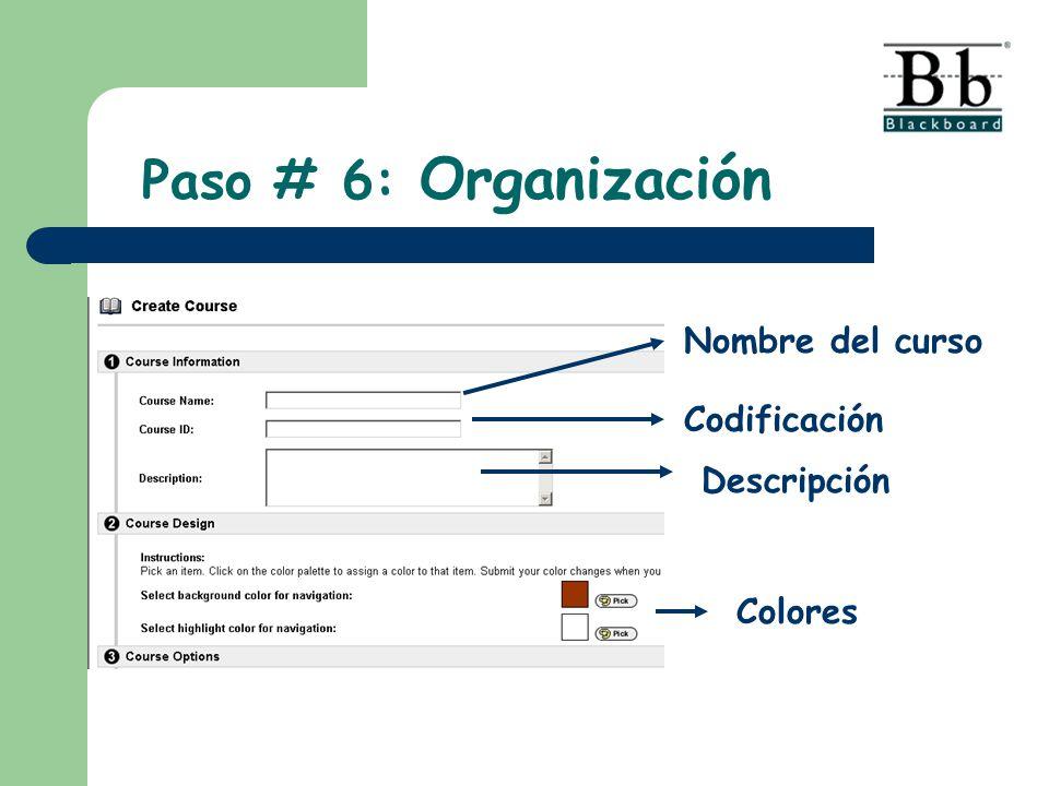 Paso # 6: Organización Nombre del curso Codificación Descripción