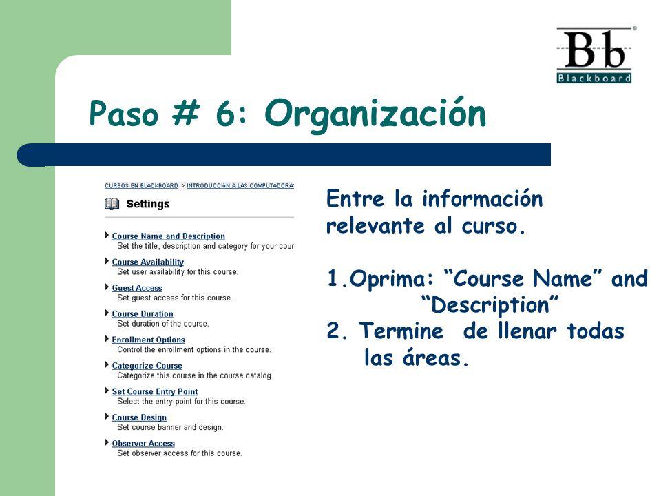 Paso # 6: Organización Entre la información relevante al curso.