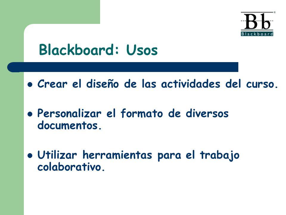 Blackboard: Usos Crear el diseño de las actividades del curso.