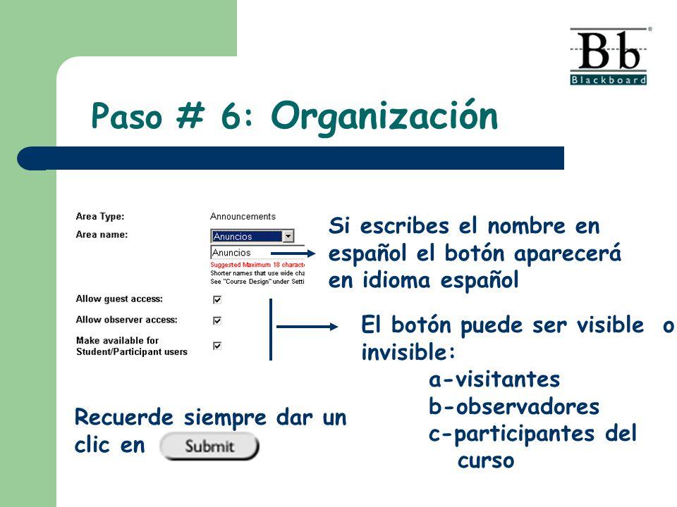 Paso # 6: Organización Si escribes el nombre en español el botón aparecerá en idioma español. El botón puede ser visible o.
