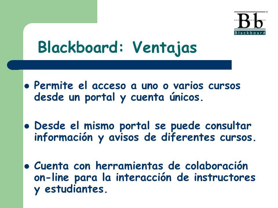 Blackboard: Ventajas Permite el acceso a uno o varios cursos desde un portal y cuenta únicos.