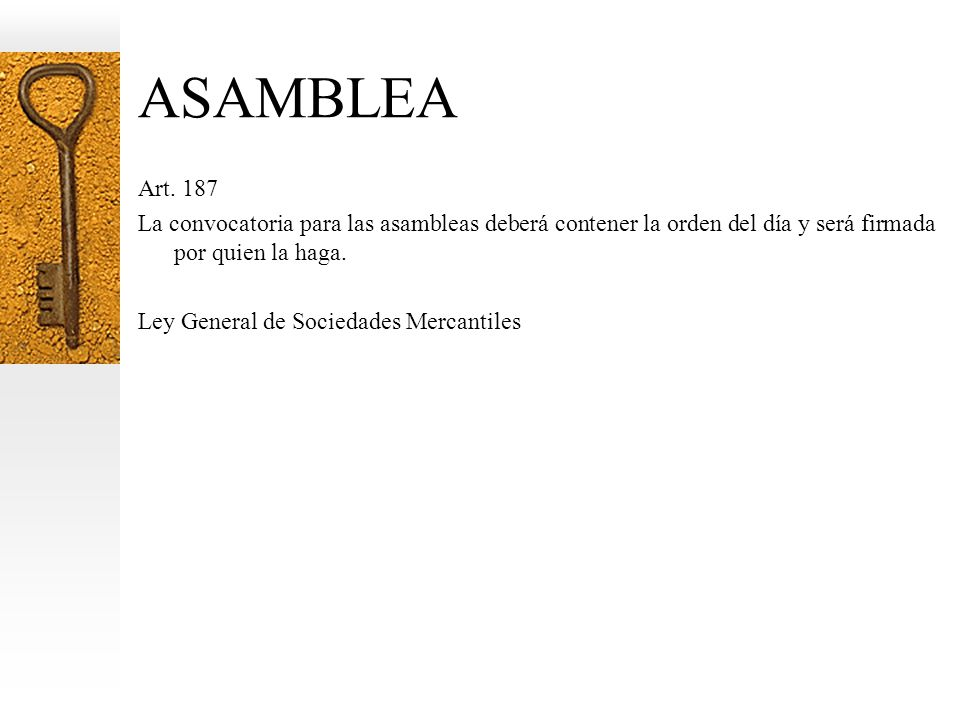 ASAMBLEA Art. 187. La convocatoria para las asambleas deberá contener la orden del día y será firmada por quien la haga.
