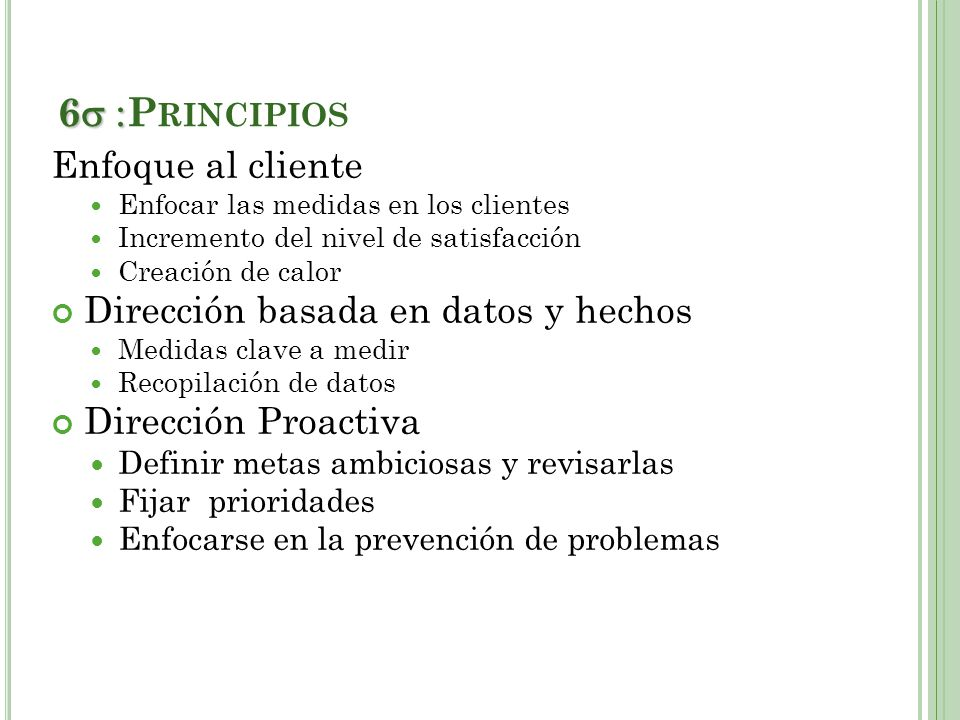 6 :Principios Enfoque al cliente Dirección basada en datos y hechos