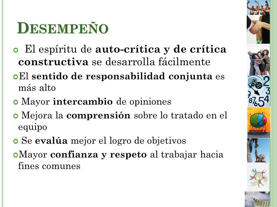 Desempeño El espíritu de auto-crítica y de crítica constructiva se desarrolla fácilmente. El sentido de responsabilidad conjunta es más alto.