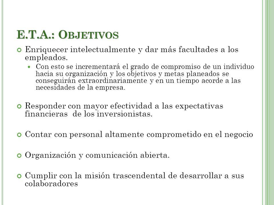 E.T.A.: Objetivos Enriquecer intelectualmente y dar más facultades a los empleados.