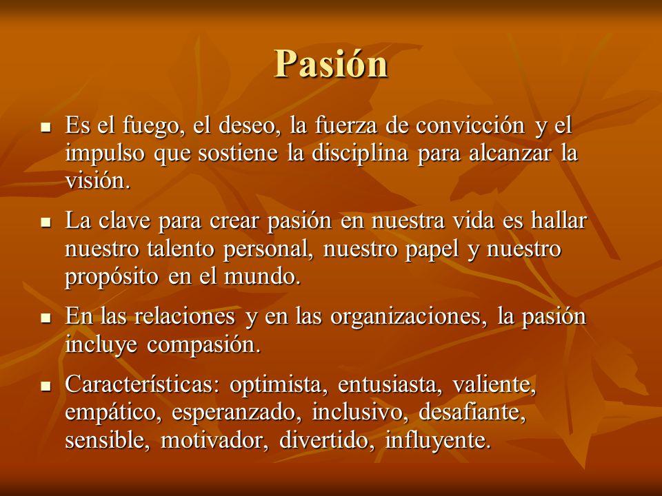Pasión Es el fuego, el deseo, la fuerza de convicción y el impulso que sostiene la disciplina para alcanzar la visión.