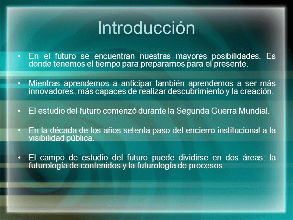 Introducción En el futuro se encuentran nuestras mayores posibilidades. Es donde tenemos el tiempo para prepararnos para el presente.