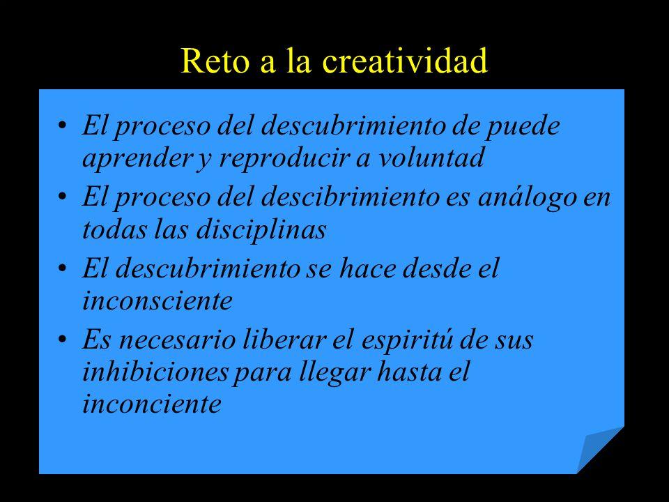 Reto a la creatividad El proceso del descubrimiento de puede aprender y reproducir a voluntad.