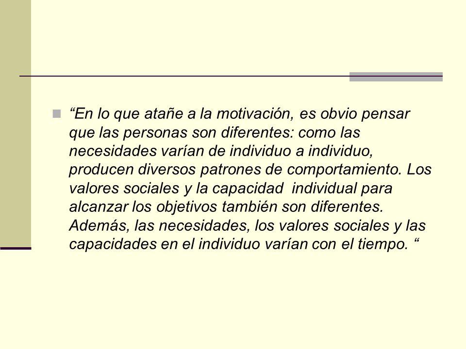 En lo que atañe a la motivación, es obvio pensar que las personas son diferentes: como las necesidades varían de individuo a individuo, producen diversos patrones de comportamiento.
