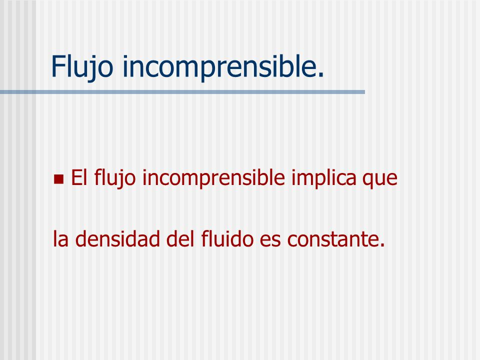 Flujo incomprensible. El flujo incomprensible implica que