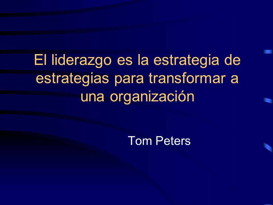 El liderazgo es la estrategia de estrategias para transformar a una organización