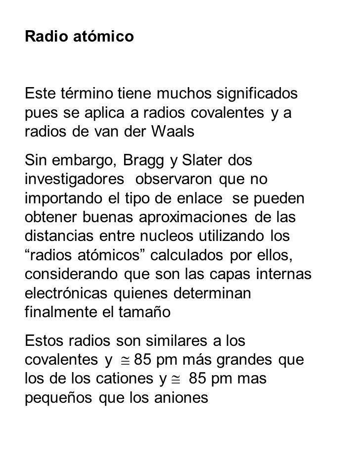 Radio atómico Este término tiene muchos significados pues se aplica a radios covalentes y a radios de van der Waals.